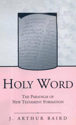 Holy Word: The Paradigm of New Testament Formation - Journal for the Study of the New Testament Supplement S. v.224 (Hardback)