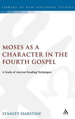 Moses as a Character in the Fourth Gospel: A Study of Ancient Reading Techniques - Journal for the Study of the New Testament Supplement S. v. 229 (Hardback)