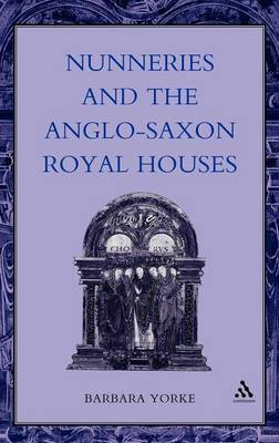 Nunneries and the Anglo-Saxon Royal Houses - Women, Power & Politics S. (Hardback)