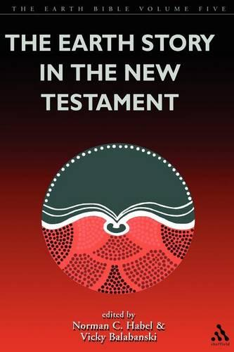 The Earth Bible: The Earth Story in the New Testament Vol V (Paperback)