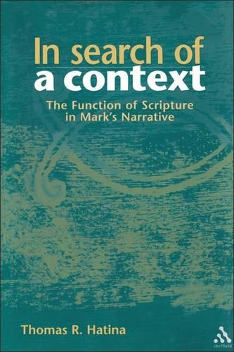 In Search of a Context: The Function of Scripture in Mark's Narrative - Journal for the study of the New Testament supplement series (Hardback)