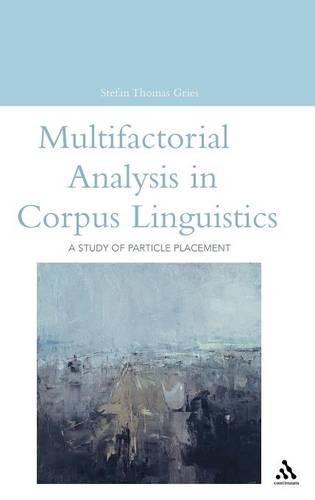Multifactorial Analysis in Corpus Linguistics: A Study of Particle Placement - Open Linguistics S. (Hardback)