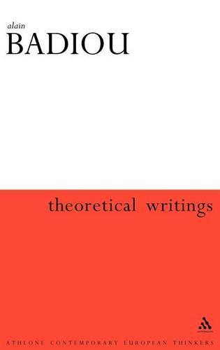 Theoretical Writings: Alain Badiou - Athlone Contemporary European Thinkers S. (Hardback)