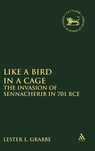 Like a Bird in a Cage: The Invasion of Sennacherib in 701 BCE - Journal for the Study of the Old Testament Supplement S. (Hardback)