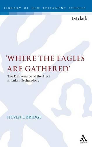 Where the Eagles are Gathered: The Deliverances of the Elect in Lukan Eschatology - Journal for the Study of the New Testament Supplement S. 240 (Hardback)