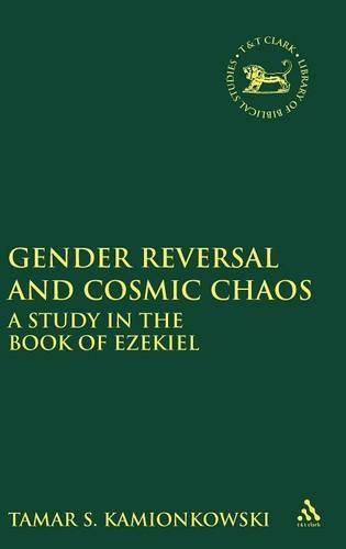 Gender Reversal and Cosmic Chaos: A Study in the Book of Ezekiel - Journal for the Study of the Old Testament Supplement S. v. 368 (Hardback)