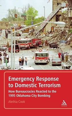 Emergency Response to Domestic Terrorism: How Bureaucracies Reacted to the 1995 Oklahoma City Bombing (Hardback)