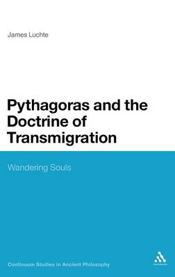 Pythagoras and the Doctrine of Transmigration: Wandering Souls - Continuum Studies in Ancient Philosophy (Hardback)