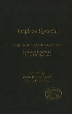 Inspired Speech: Prophecy in the Ancient Near East - Essays in Honor of Herbert B. Huffmon - Journal for the Study of the Old Testament Supplement S. v. 378 (Hardback)