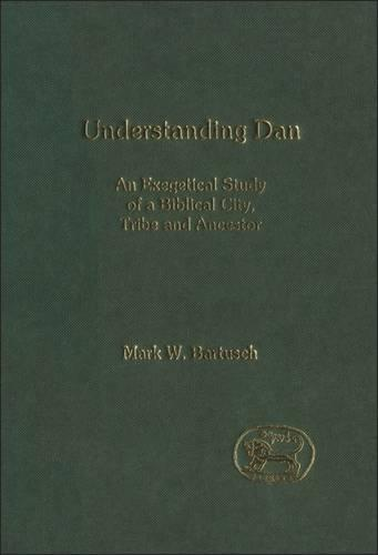 Understanding Dan: An Exegetical Study of a Biblical City, Tribe and Ancestor - Journal for the Study of the Old Testament Supplement S. v.379 (Hardback)