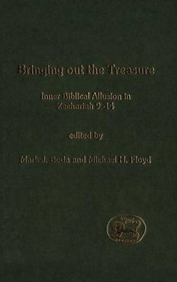 Bringing Out the Treasure: Inner Biblical Exegesis in Zechariah 9-14 - Journal for the Study of the Old Testament Supplement S. v. 370 (Hardback)