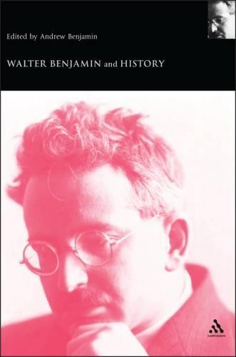 Walter Benjamin and History - Walter Benjamin Studies (Paperback)