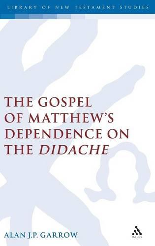 The Gospel of Matthew's Dependence on the Didache - Journal for the Study of the New Testament Supplement S. v. 254 (Hardback)