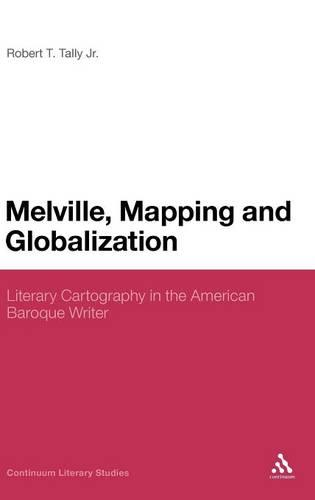 Melville, Mapping and Globalization - Continuum Literary Studies (Hardback)