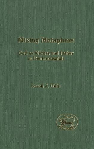 Mixing Metaphors: God as Mother and Father in Deutero-Isaiah - Journal for the Study of the Old Testament Supplement S. (Hardback)