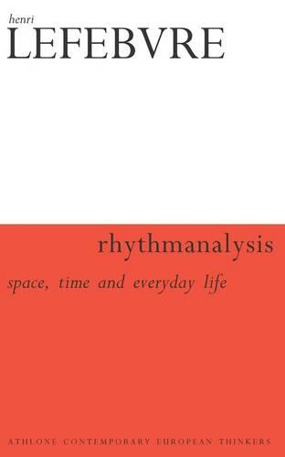 Rhythmanalysis: Space, Time and Everyday Life - Athlone Contemporary European Thinkers S. (Paperback)