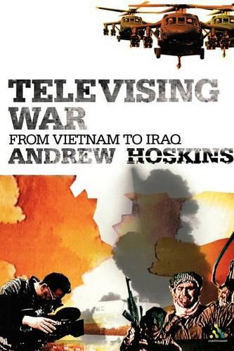 Televising War: From Vietnam to Iraq (Paperback)