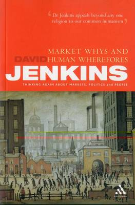Market Whys and Human Wherefores: Thinking again about markets, politics and people (Paperback)