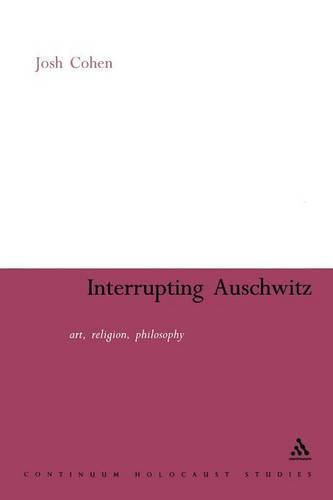 Interrupting Auschwitz: Art, Religion - Continuum Guide to Holocaust Studies S. (Paperback)