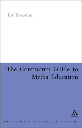 Continuum Guide to Media Education - Continuum Studies in Practical Education S. (Paperback)