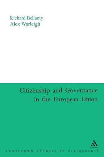 Citizenship and Governance in the European Union - Continuum Collection Series (Paperback)