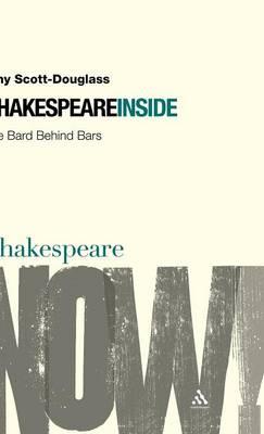 Shakespeare Inside: The Bard Behind Bars - Shakespeare Now! (Hardback)