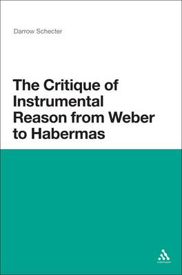 The Critique of Instrumental Reason from Weber to Habermas (Hardback)