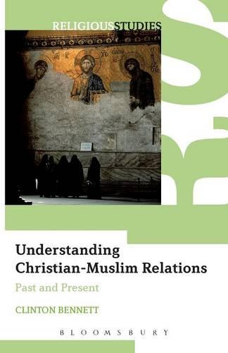 Understanding Christian-Muslim Relations: Past and Present (Paperback)