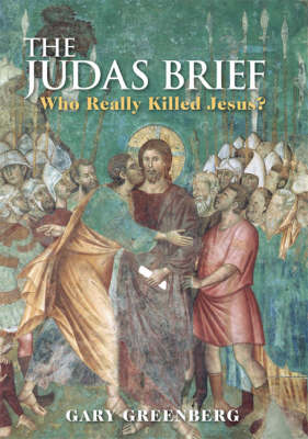 The Judas Brief: Who Really Killed Jesus? (Hardback)
