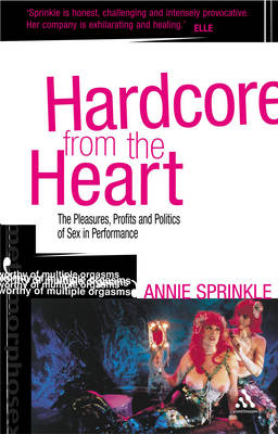 Hardcore from the Heart: The Pleasures, Profits and Politics of Sex in Performance - Critical Performances S. (Paperback)