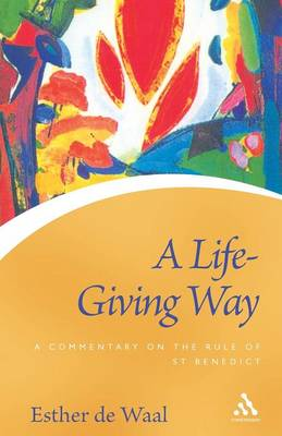 A Life Giving Way: A Commentary on the Rule of St Benedict - Continuum Icons Series (Paperback)