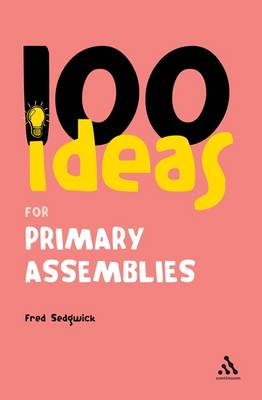 100 Ideas for Assemblies: Primary School Edition - Continuum One Hundreds (Paperback)
