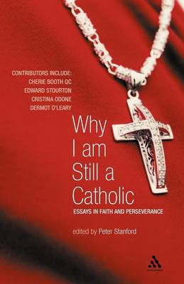 Why I am Still a Catholic: Faith and Perseverance (Paperback)