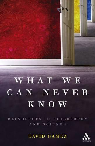 What We Can Never Know: Blindspots in Philosophy and Science (Paperback)