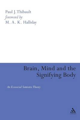 Brain, Mind and the Signifying Body: An Ecosocial Semiotic Theory - Open Linguistics S. (Paperback)