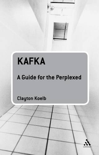 Kafka: A Guide for the Perplexed - Guides for the Perplexed (Paperback)