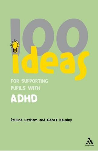 100 Ideas for Supporting Pupils with ADHD - Continuum One Hundreds (Paperback)