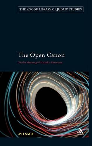 The Open Canon: On the Meaning of Halakhic Discourse - The Robert and Arlene Kogod Library of Judaic Studies 4 (Hardback)