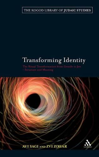 Transforming Identity: The Ritual Transition from Gentile to Jew - Structure and Meaning - The Robert and Arlene Kogod Library of Judaic Studies 3 (Hardback)