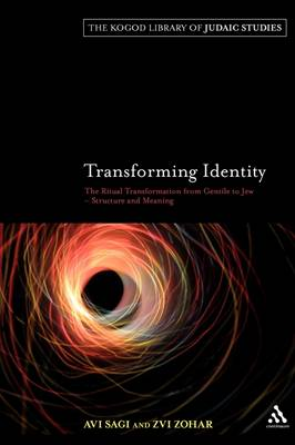 Transforming Identity: The Ritual Transition from Gentile to Jew - Structure and Meaning - The Robert and Arlene Kogod Library of Judaic Studies 3 (Paperback)