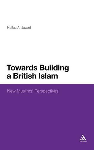 Towards a British Islam: New Muslims' Perspectives (Hardback)
