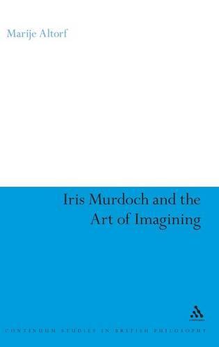Iris Murdoch and the Art of Imagining - Continuum Studies in British Philosophy (Hardback)