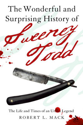 The Wonderful and Surprising History of Sweeney Todd: The Life and Times of an Urban Legend (Hardback)