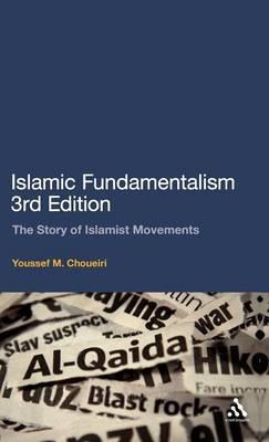 Islamic Fundamentalism: The Story of Islamist Movements (Hardback)