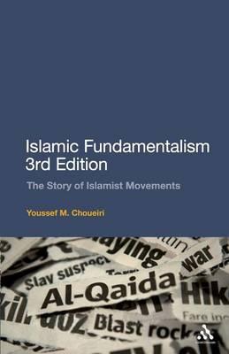 Islamic Fundamentalism: The Story of Islamist Movements (Paperback)