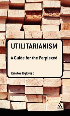 Utilitarianism: A Guide for the Perplexed - Guides for the Perplexed (Hardback)
