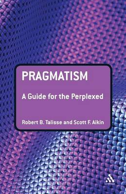 Pragmatism: A Guide for the Perplexed - Guides for the Perplexed (Paperback)