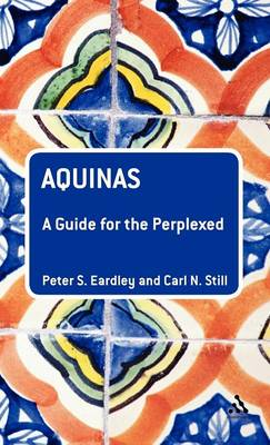 Aquinas: A Guide for the Perplexed - Guides for the Perplexed (Hardback)