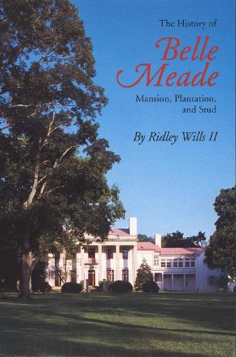 The History of Belle Meade: Mansion, Plantation and Stud (Paperback)