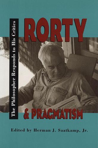 Rorty and Pragmatism: The Philosopher Responds to His Critics - Vanderbilt Library of American Philosophy (Hardback)